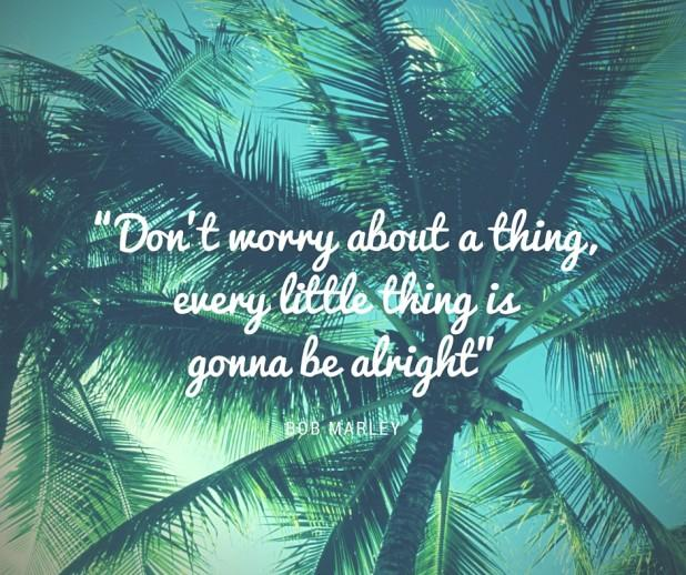 """Don't worry about a thing"